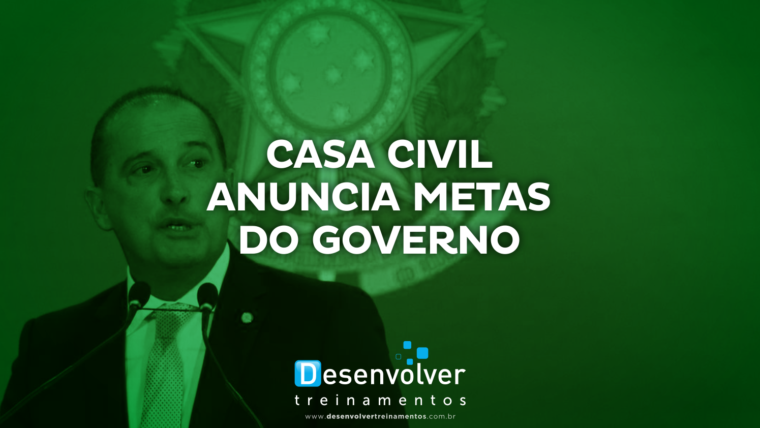 Casa Civil anuncia metas do governo