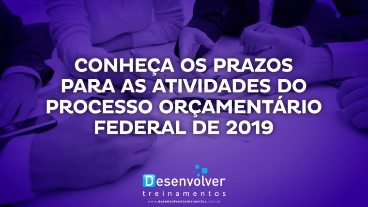 Conheça os prazos para as atividades do processo orçamentário federal de 2019