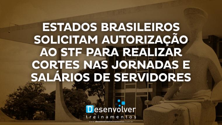 Estados brasileiros solicitam autorização ao STF para realizar cortes nas jornadas e salários de servidores