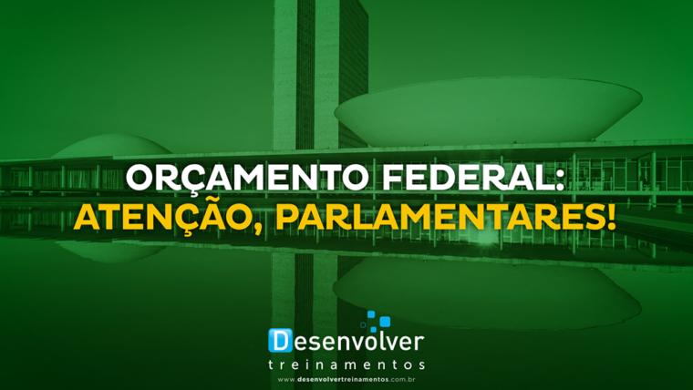 Orçamento federal: atenção, parlamentares!