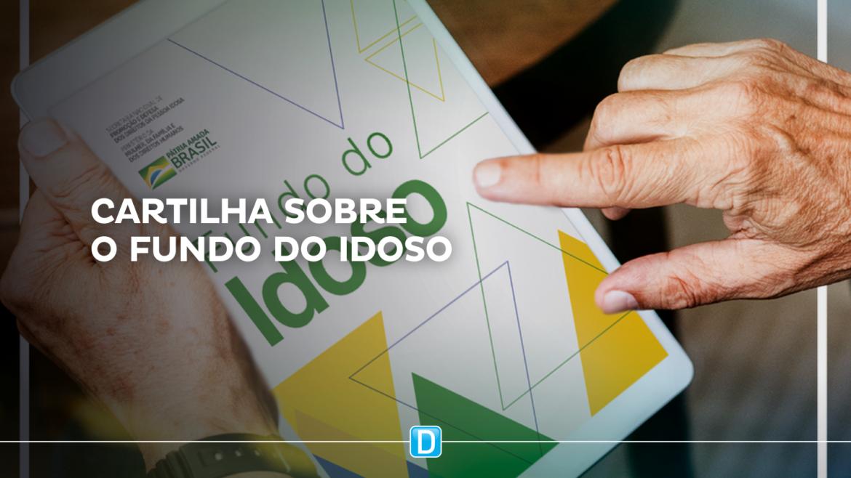 Ministério lança cartilha com orientações sobre o cadastramento do Fundo do Idoso