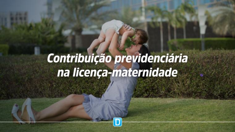 PGFN defende contribuição previdenciária do empregador durante licença-maternidade