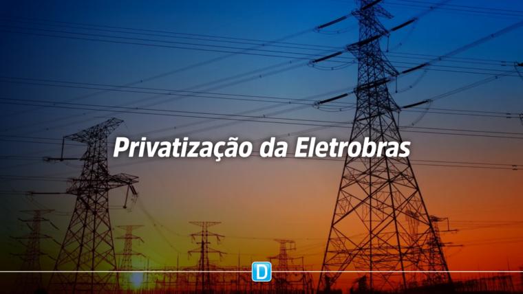 Projeto viabiliza privatização da Eletrobras; participação da União cairá para 10%