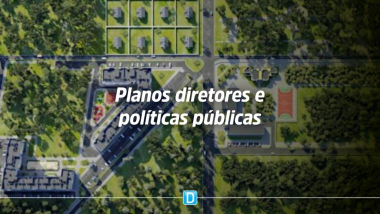 Projeto pretende melhorar a integração entre planos diretores e políticas públicas