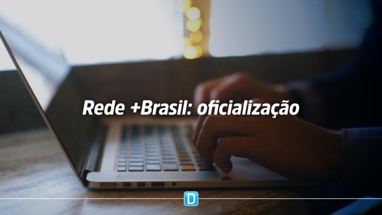 Portaria oficializa a criação da Rede +Brasil