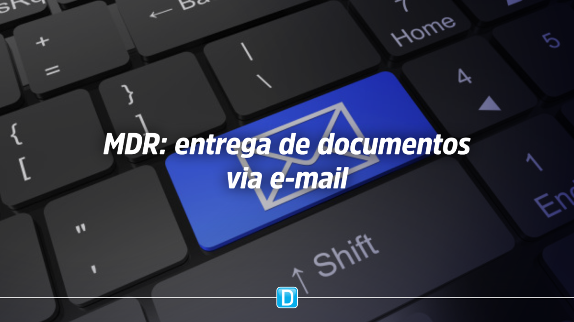 MDR disponibiliza e-mail como alternativa à entrega presencial de documentos