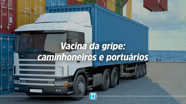 Vacinação contra gripe para caminhoneiros e trabalhadores portuários