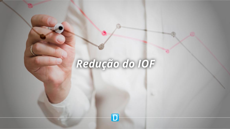 Redução do IOF sobre operações de crédito é prorrogada