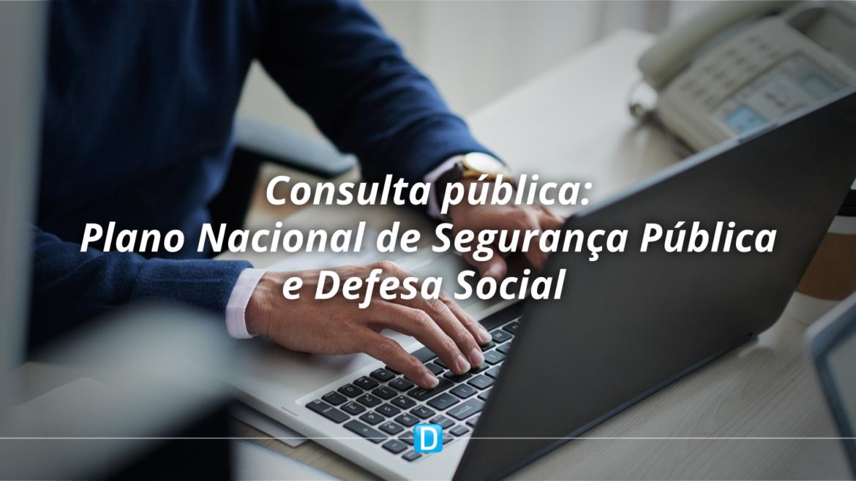 MJSP abre consulta pública para atualizar o Plano Nacional de Segurança Pública e Defesa Social