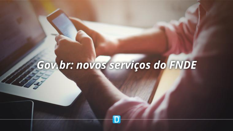 FNDE disponibiliza novos serviços no portal Gov.br