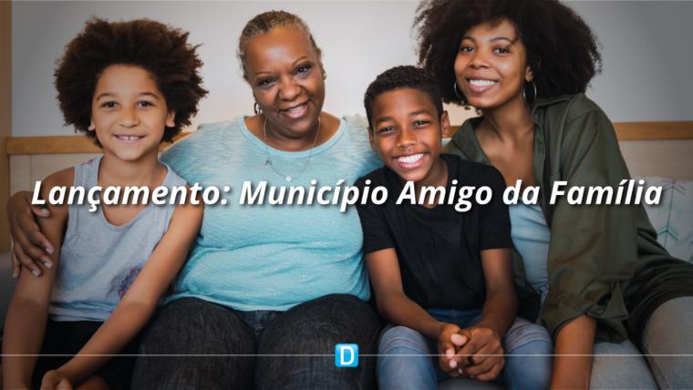 Governo lança Programa Município Amigo da Família