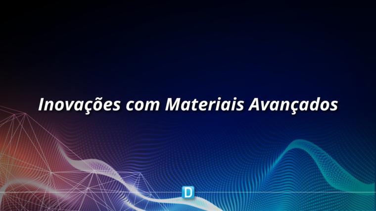 Edital Finep/MCTI vai investir R$ 10 milhões em inovações com Materiais Avançados