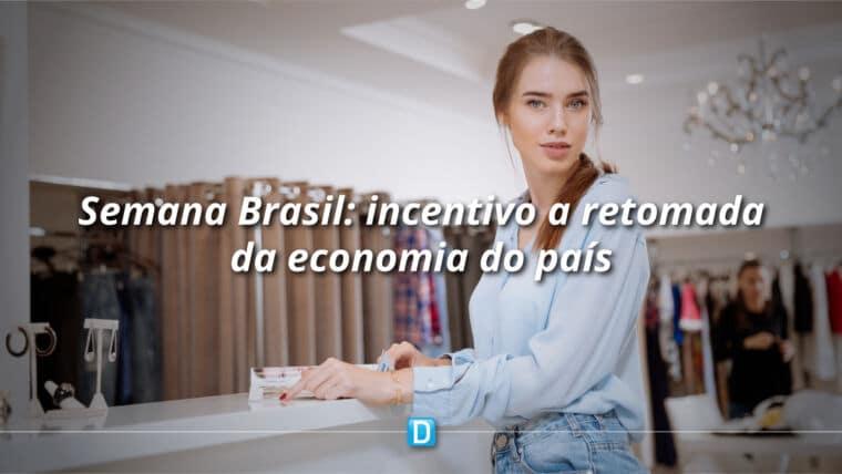 Semana Brasil vai unir comércio e varejo na retomada da economia do País
