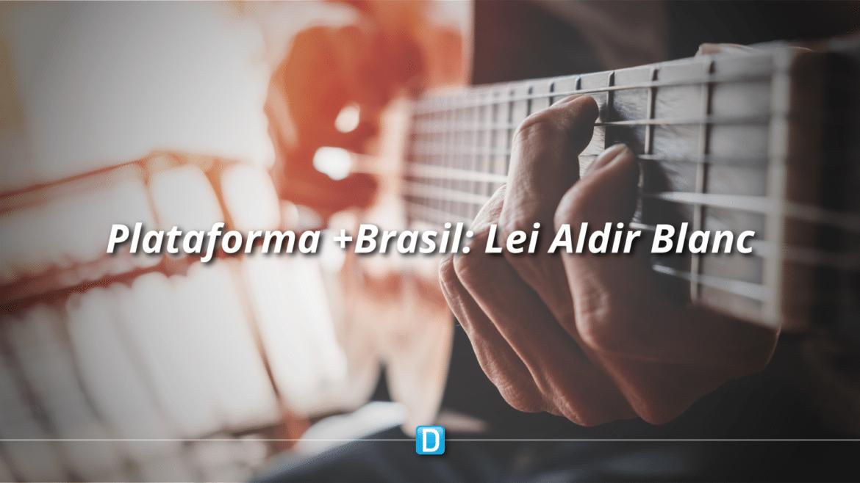 Governo utilizará Plataforma +Brasil para operacionalizar os recursos da Lei Aldir Blanc