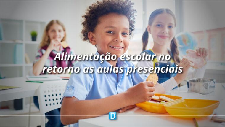 Grupo de Trabalho junto ao FNDE elabora orientações sobre alimentação escolar no retorno às aulas presenciais