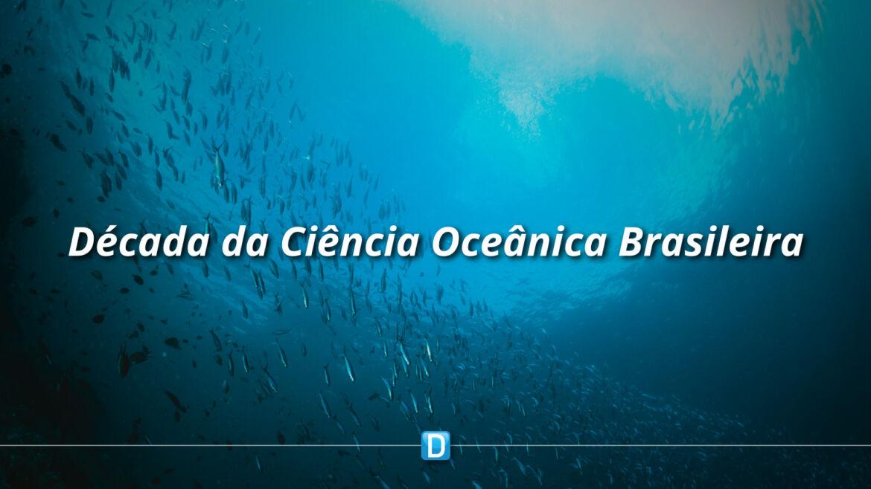 Série de eventos colaborativos para a Década da Ciência Oceânica no Brasil tem início neste mês