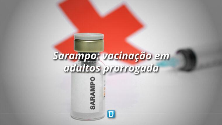 Sarampo: prorrogada até 31 de outubro vacinação de adultos de 20 a 49 anos