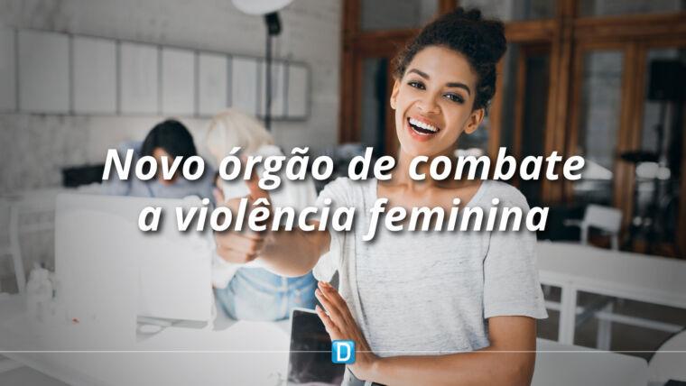 Polícias militares e bombeiros contarão com órgão de enfrentamento à violência contra a mulher