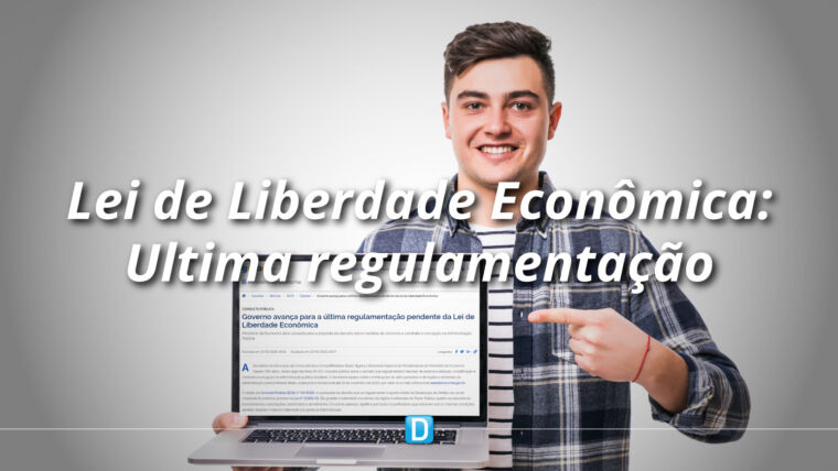 Governo avança para a última regulamentação pendente da Lei de Liberdade Econômica