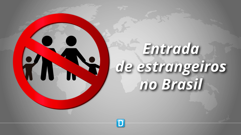 Coronavírus: Portaria restringe entrada de estrangeiros no Brasil por mais 30 dias