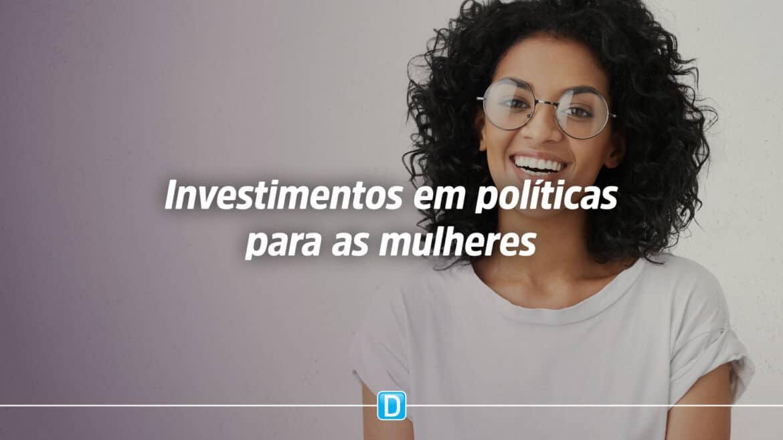 Orçamento da atual gestão voltado às políticas para as mulheres supera os investimentos dos cinco anos anteriores