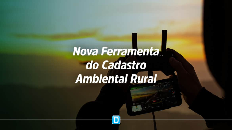Ferramenta vai permitir a análise dos dados declarados no Cadastro Ambiental Rural (CAR) de forma automatizada
