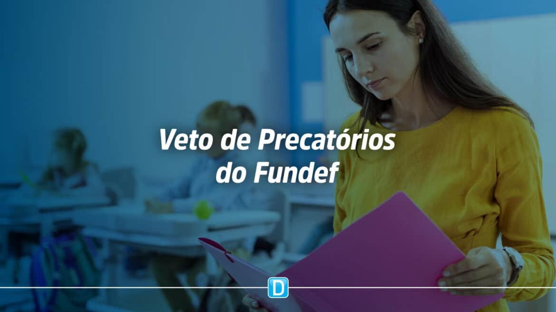 Derrubado veto que trata de precatórios do Fundef