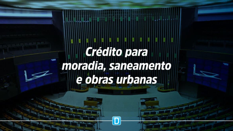 Congresso aprova crédito de R$ 540 milhões para moradia, saneamento e obras urbanas