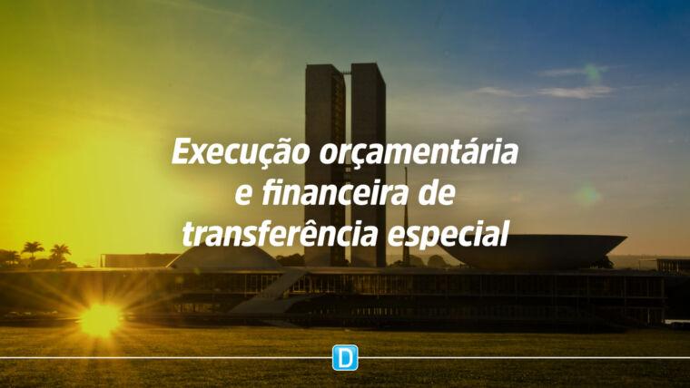 Normas de execução orçamentária e financeira de transferência especial