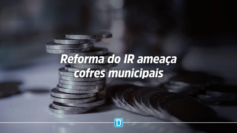 Relatório da Reforma do IR retira R$ 13,1 bilhões dos Municípios