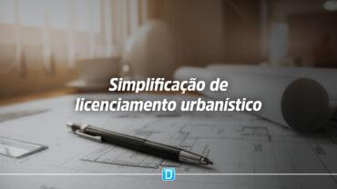 Projeto de Lei propõe alterar Estatuto da Cidade para simplificar licenciamento urbanístico