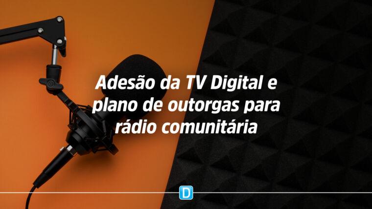 Municípios podem aderir à TV Digital e a plano de outorgas para rádio comunitária até 27 de agosto