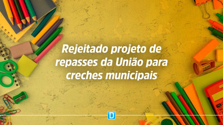 Comissão rejeita projeto que autoriza União a repassar recursos para creches a municípios
