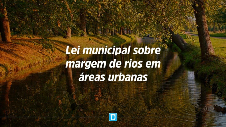 Aprovado pela Câmara projeto que permite Municípios legislar sobre margem de rios em áreas urbanas