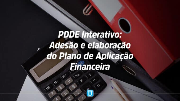 Escolas já podem acessar portal PDDE Interativo para fazer a adesão e elaboração do Plano de Aplicação Financeira