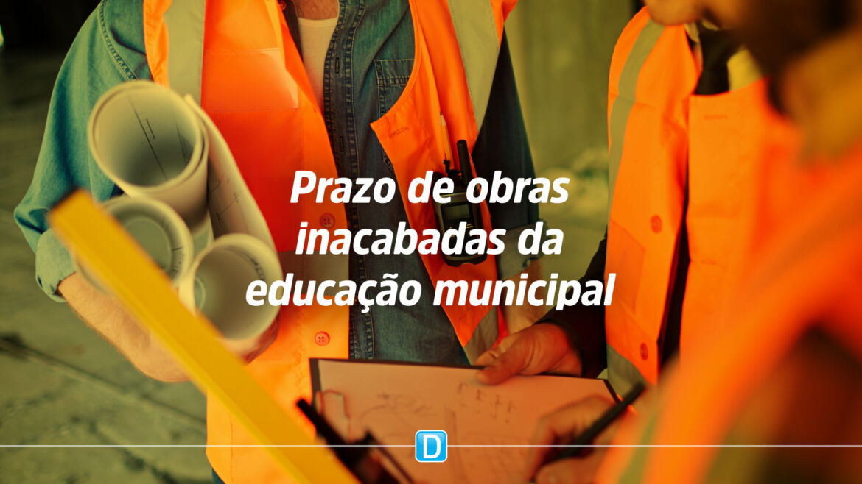 Prazo para repactuação de obras inacabadas da educação municipal encerra dia 30 de setembro